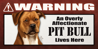 Pit Bull_Warning Overly Affectionate sign